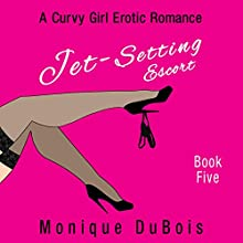 Jet-Setting Escort: A Curvy Girl Erotic Romance (Book 5) (       UNABRIDGED) by Monique DuBois Narrated by Sabrina V.