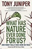 img - for What Has Nature Ever Done for Us? : How Money Really Does Grow on Trees (Hardcover)--by Tony Juniper [2013 Edition] ISBN: 9780907791485 book / textbook / text book