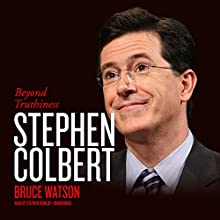 Stephen Colbert: Beyond Truthiness Audiobook by Bruce Watson Narrated by Stephen Bowlby