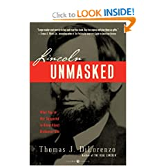 Lincoln Unmasked: What You're Not Supposed to Know About Dishonest Abe by Thomas DiLorenzo