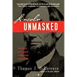Lincoln Unmasked: What You're Not Supposed to Know About Dishonest Abe ~ Thomas J. DiLorenzo