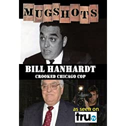 Mugshots: Bill Hanhardt - Crooked Chicago Cop (Amazon.com exclusive)
