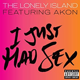 I Just Had Sex (Explicit Version) [feat. Akon]