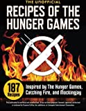 img - for Unofficial Recipes of the Hunger Games: 187 Recipes Inspired by the Hunger Games, Catching Fire, and Mockingjay book / textbook / text book