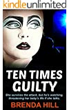 Ten Times Guilty: A Crime Thriller: She Survives the Attack, but He's Watching, Threatening Her Baby's Life if She Talks.