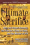 Ultimate Sacrifice: John and Robert Kennedy, the Plan for a Coup in Cuba, and the Murder of JFK (1582434239) by Lamar Waldron