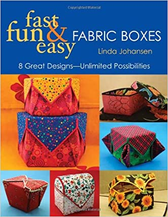 Fast, Fun & Easy Fabric Boxes: 8 Great Designs-Unlimited Possibilities