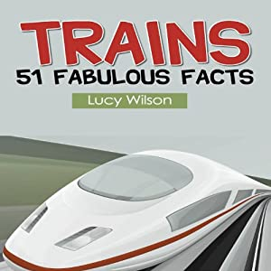 Trains: 51 Fabulous Facts | [Lucy Wilson]