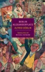 Berlin Alexanderplatz (New York Review Books Classics) - Alfred Döblin