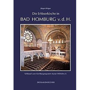 Die Erlöserkirche in Bad Homburg v. d. H.: Schlüssel zum Kirchbauprogramm Kaiser Wilhelms II. (Die