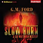 Slow Burn: A Leo Waterman Mystery, Book 4 (       UNABRIDGED) by G. M. Ford Narrated by Patrick Lawlor