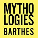 Mythologies: The Complete Edition, in a New Translation (       UNABRIDGED) by Roland Barthes, Richard Howard (translator), Annette Lavers (translator) Narrated by John Lee