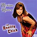 The Reality Chick Audiobook by Monique Marvez Narrated by Monique Marvez
