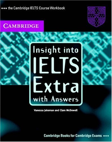 Insight into IELTS Extra, with Answers: The Cambridge IELTS Course Workbook (Insight)