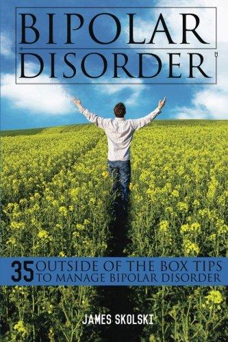 Bipolar Disorder: 35 Outside of the Box Tips To Manage Bipolar Disorder
