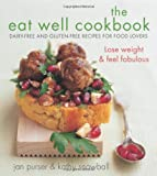 Jan Purser THE EAT WELL COOKBOOK: Gluten-free and dairy-free recipes for food lovers