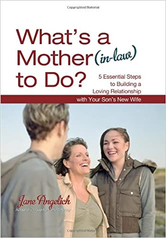 What's a Mother (in-Law) to Do?: 5 Essential Steps to Building a Loving Relationship with Your Son's New Wife
