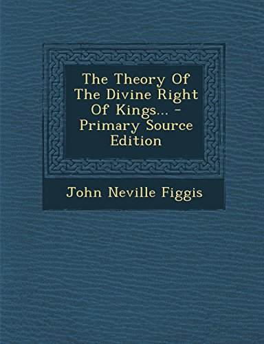 The Theory of the Divine Right of Kings... - Primary Source Edition