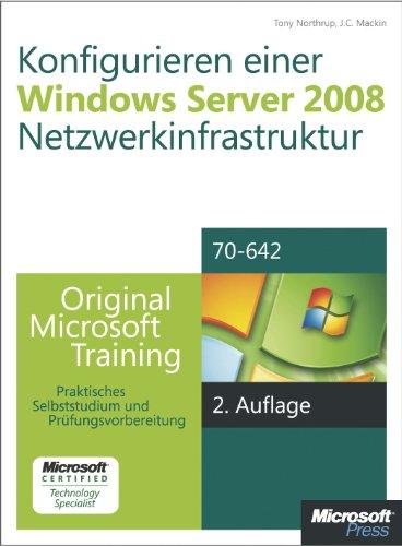 Tony Northrup - Konfigurieren einer Windows Server 2008-Netzwerkinfrastruktur - Original Microsoft Training für Examen 70-642, 2. Auflage, überarbeitet für R2: Praktisches Selbststudium und Prüfungsvorbereitung