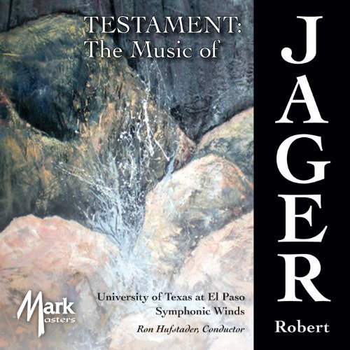 Testament: The Music of Robert Jager by University of Texas at El Paso Symphonic Winds (2014-05-27)