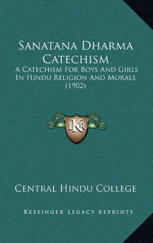 Sanatana Dharma Catechism: A Catechism for Boys and Girls in Hindu Religion and Morals (1902)