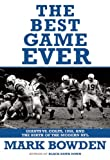 The Best Game Ever: Giants vs. Colts, 1958, and the Birth of the Modern NFL (0802144128) by Bowden, Mark