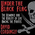 Under the Black Flag: The Romance and the Reality of Life Among the Pirates (       UNABRIDGED) by David Cordingly Narrated by Don Hagen