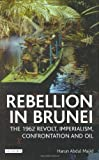 Rebellion in Brunei: The 1962 Revolt, Imperialism, Confrontation and Oil (International Library of Twentieth Century History)