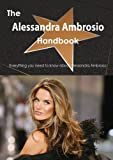 The Alessandra Ambrosio Handbook - Everything You Need to Know about Alessandra Ambrosio
