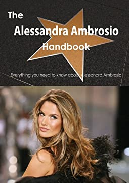 The Alessandra Ambrosio Handbook: Everything You Need to Know About Alessandra Ambrosio