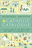 img - for The Catholic Catalogue: A Field Guide to the Daily Acts That Make Up a Catholic Life book / textbook / text book