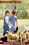 How to Keep Chickens at Home: The complete guide to yard and garden poultry