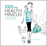 img - for 1001 Little Health Miracles: Simple Solutions that Provide Big Benefits book / textbook / text book