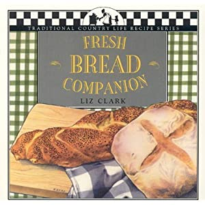 FRESH BREAD COMPANION (Traditional Country Life Recipe Series)