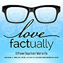 Love Factually: 10 Proven Steps from I Wish to I Do (       UNABRIDGED) by Duana C. Welch, Ph.D. Narrated by Duana C. Welch, Ph.D.