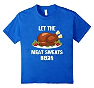 Let The Meat Sweats Begin Funny Thanksgiving Fitness T-Shirt