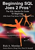 img - for Beginning SQL Joes 2 Pros: The SQL Hands-On Guide for Beginners (SQL Exam Prep Series 70-433 Volume 1 of 5) (Sql Design Series) by Morelan, Rick A (12/30/2009) book / textbook / text book