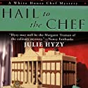Hail to the Chef: A White House Chef Mystery (       UNABRIDGED) by Julie Hyzy Narrated by Eileen Stevens