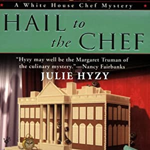 Hail to the Chef: A White House Chef Mystery | [Julie Hyzy]