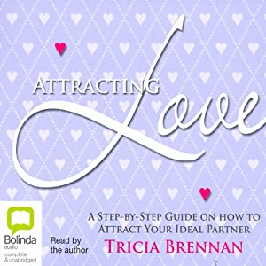 Attracting Love: A Step-by-Step Guide on How to Attract Your Ideal Partner | [Tricia Brennan]