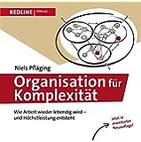Organisation f�r Komplexit�t: Wie Arbeit wieder lebendig wird - und H�chstleistung entsteht