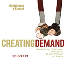 Creating Demand: How to Attract Customers and Clients to Your Product or Service  by Rick Ott Narrated by Richard Ott