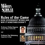 The Modern Scholar: Rules of the Game: How Government Works and Why It Sometimes Doesn't | Professor Phillip W. Magness,Professor Paul Weissburg