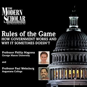 The Modern Scholar: Rules of the Game: How Government Works and Why It Sometimes Doesn't | [Professor Phillip W. Magness, Professor Paul Weissburg]