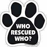 Car Magnet-Paw-Who Rescued Who- 5.5&quot; x 5.5&quot;