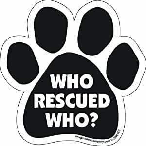 """Car Magnet-Paw-Who Rescued Who- 5.5"""" x 5.5"""""""