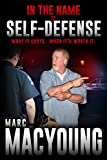 In the Name of Self-Defense:: What it costs. When its worth it