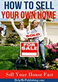 How to Sell Your Own Home - Sell Your House Fast