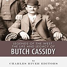 Legends of the West: The Life and Legacy of Butch Cassidy | Livre audio Auteur(s) :  Charles River Editors Narrateur(s) : Scott Clem