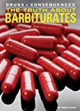 img - for The Truth About Barbiturates (Drugs & Consequences) book / textbook / text book